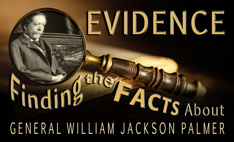 """Evidence: Finding the Facts about General William Jackson Palmer"" Exhibit Banner"
